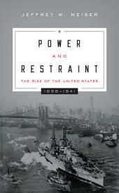 Power and Restraint: The Rise of the United States, 1898--1941