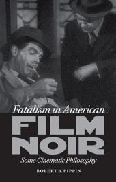Fatalism in American Film Noir: Some Cinematic Philosophy