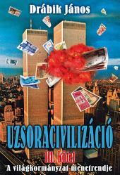 Uzsoracivilizáció III.: A világkormányzat menetrendje