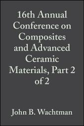 16th Annual Conference on Composites and Advanced Ceramic Materials, Part 2 of 2: Ceramic Engineering and Science Proceedings, Volume 13, Issues 9-10