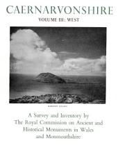 An Inventory of the Ancient Monuments in Caernarvonshire: III West: the Cantref of Lleyn together with the General Survey