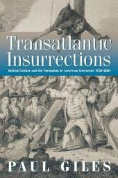Transatlantic Insurrections: British Culture and the Formation of American Literature, 1730-1860