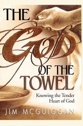 God of the Towel: Knowing the tender heart of God