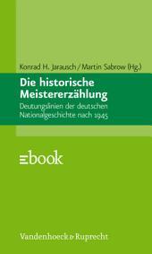 Die historische Meistererzählung: Deutungslinien der deutschen Nationalgeschichte nach 1945