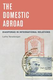 The Domestic Abroad: Diasporas in International Relations