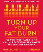 Turn Up Your Fat Burn!: Go from Frustrated to Fit with Our Revolutionary 4-Week Weight-Loss Program!