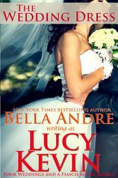 The Wedding Dress: Four Weddings and a Fiasco, Book 4: (Contemporary Romance)