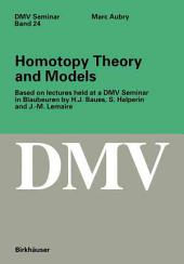 Homotopy Theory and Models: Based on Lectures Held at a DMV Seminar in Blaubeuren by H.J. Baues, S. Halperin, and J.-M. Lemaire