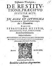 Disputatio theologica de restitutione, praecipuo iustitiae actu