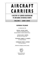 Aircraft Carriers: A History of Carrier Aviation and Its Influence on World Events, Volume I: 1909-1945, Volume 1; Volumes 1909-1945
