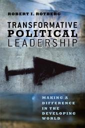 Transformative Political Leadership: Making a Difference in the Developing World