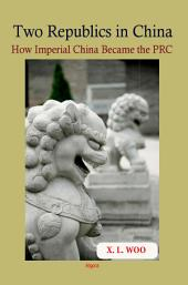 Two Republics in China: How Imperial China Became the PRC