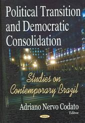 Political Transition and Democratic Consolidation: Studies on Contemporary Brazil