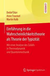 Einführung in die Wahrscheinlichkeitstheorie als Theorie der Typizität: Mit einer Analyse des Zufalls in Thermodynamik und Quantenmechanik