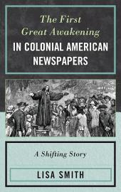 The First Great Awakening in Colonial American Newspapers: A Shifting Story