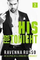 HIS FOR TONIGHT BOOK 2: A BAD BOY BILLIONAIRE ROMANCE