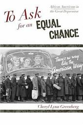 To Ask for an Equal Chance: African Americans in the Great Depression