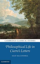 Philosophical Life in Cicero's Letters