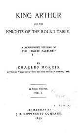 """King Arthur and the Knights of the Round Table: A Modernized Version of the """"Morte Darthur."""""""