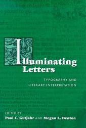Illuminating Letters: Typography and Literary Interpretation