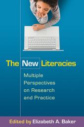 The New Literacies: Multiple Perspectives on Research and Practice