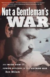 Not a Gentleman's War: An Inside View of Junior Officers in the Vietnam War: An Inside View of Junior Officers in the Vietnam War