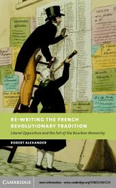 Re-Writing the French Revolutionary Tradition: Liberal Opposition and the Fall of the Bourbon Monarchy