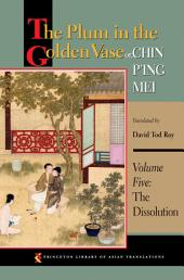 The Plum in the Golden Vase or, Chin P'ing Mei: Volume Five: The Dissolution: Volume Five: The Dissolution