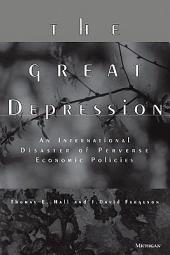 The Great Depression: An International Disaster of Perverse Economic Policies