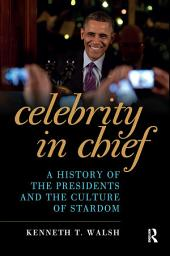 Celebrity in Chief: A History of the Presidents and the Culture of Stardom