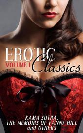 Erotic Classics I: Kama Sutra, The Memoirs of Fanny Hill and Others: Volume 1