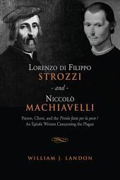 Lorenzo di Filippo Strozzi and Niccolo Machiavelli: Patron, Client, and the Pistola fatta per la peste/An Epistle Written Concerning the Plague