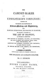 The Cabinet-maker and Upholsterer's Companion ...: And a Number of Receipts ...