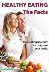 Healthy Eating - The Facts: How eating healthily can improve your health