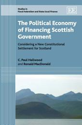 The Political Economy of Financing Scottish Government: Considering a New Constitutional Settlement for Scotland
