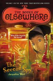 The Second Spy: The Books of Elsewhere:, Volume 3