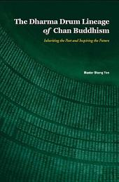 The Dharma Drum Lineage of Chan Buddhism -- Inheriting the Past and Inspiring the Future