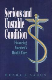 Serious and Unstable Condition: Financing America's Health Care