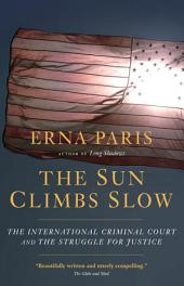 The Sun Climbs Slow: The International Criminal Court and the Struggle for Justice