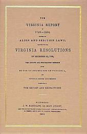 The Virginia Report of 1799-1800, Touching the Alien and Sedition Laws: Together with the Virginia Resolutions of December 21, 1798, the Debate and Proceedings Thereon in the House of Delegates of Virginia, and Several Other Documents Illustrative of the Report and Resolutions