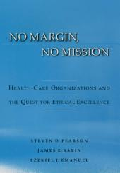No Margin, No Mission: Health Care Organizations and the Quest for Ethical Excellence