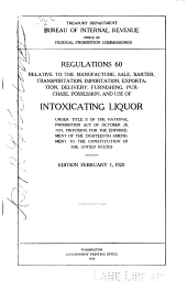 Regulations 60 Relative to the Manufacture, Sale, Barter, Transportation, Importation, Exportation, Delivery, Furnishing, Purchase, Possession, and Use of Intoxicating Liquor Under Title II of the National Prohibition Act of October 28, 1919: Providing for the Enforcement of the Eighteenth Amendment to the Constitution of the United States. Edition February 1, 1920