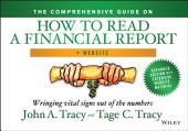 The Comprehensive Guide on How to Read a Financial Report: Wringing Vital Signs Out of the Numbers