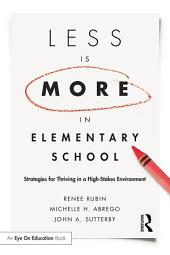 Less Is More in Elementary School: Strategies for Thriving in a High-Stakes Environment