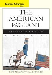 Cengage Advantage Books: The American Pageant, Volume 1: To 1877: Edition 15