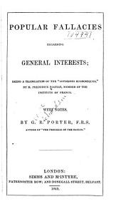 """Popular Fallacies Regarding General Interests: Being a Translation of the """"Sophismes Économiques"""""""