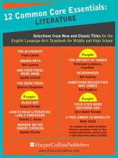 12 Common Core Essentials: Literature: Selections from New and Classic Books for the English Language Arts Standards for Middle and High School