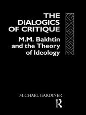 The Dialogics of Critique: M.M. Bakhtin and the Theory of Ideology