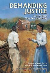Demanding Justice: A Story about Mary Ann Shadd Cary