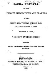 Sacra Privata: Or, The Private Meditations, Devotions, and Prayers of the Right Rev. T. Wilson